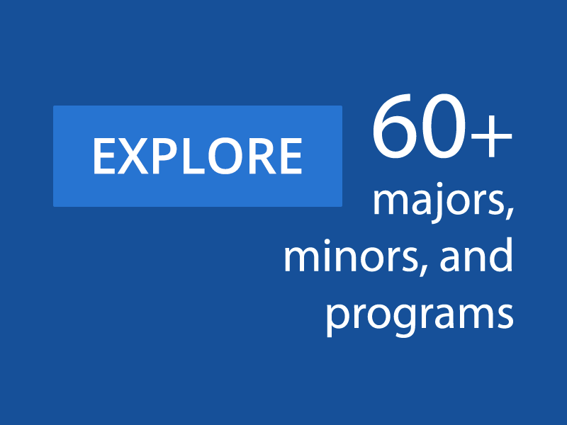 Explore 60+ majors, minors, and programs.
